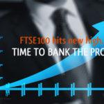 FTSE100 hits new high – Time to bank profits?