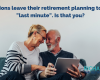 """Millions leave their retirement planning to the """"last minute"""". Is that you?"""
